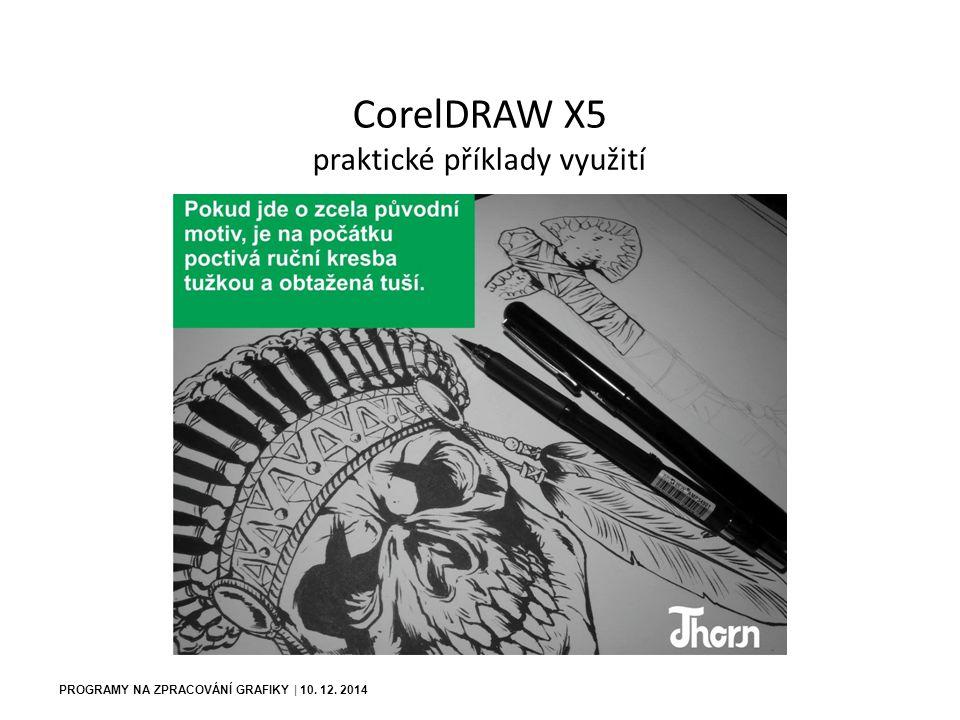 PROGRAMY NA ZPRACOVÁNÍ GRAFIKY | 10. 12. 2014 CorelDRAW X5 praktické příklady využití
