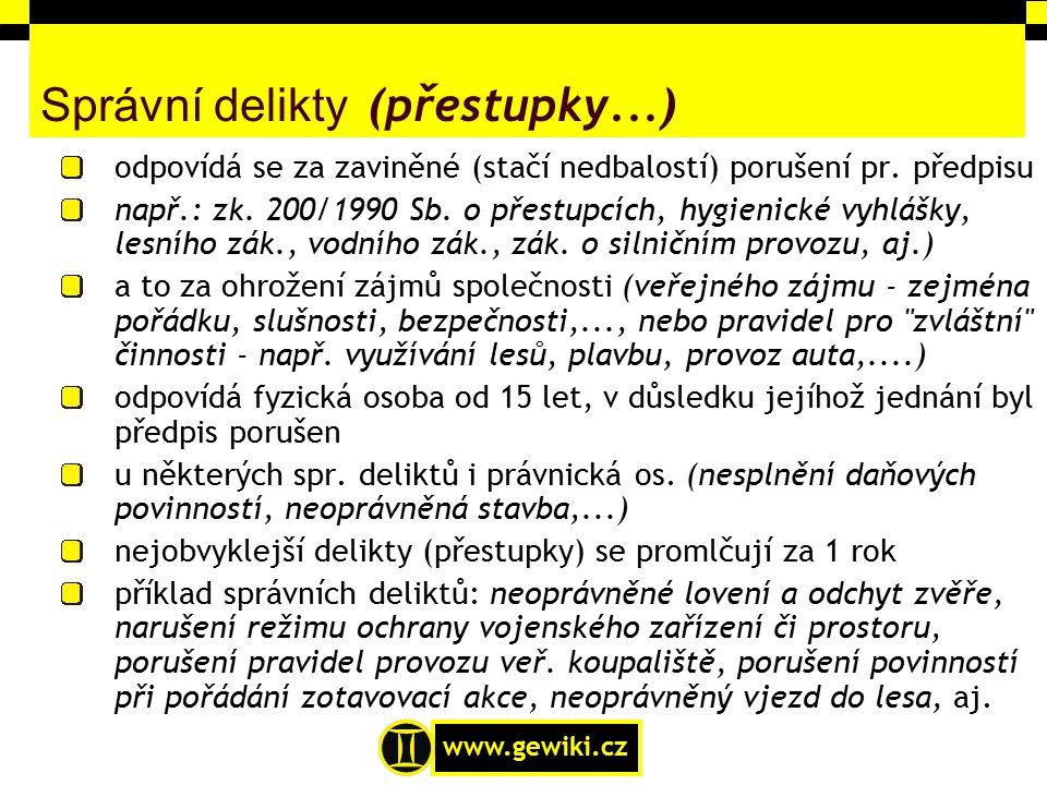 www.gewiki.cz Správní delikty (přestupky...) odpovídá se za zaviněné (stačí nedbalostí) porušení pr. předpisu např.: zk. 200/1990 Sb. o přestupcích, h