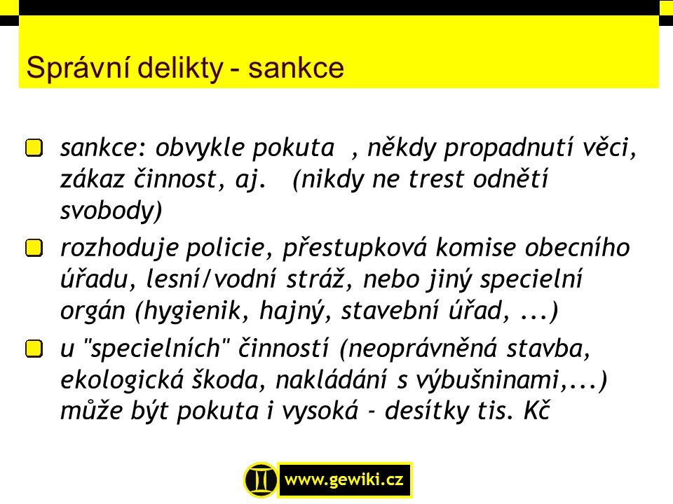 www.gewiki.cz Správní delikty - sankce sankce: obvykle pokuta, někdy propadnutí věci, zákaz činnost, aj. (nikdy ne trest odnětí svobody) rozhoduje pol