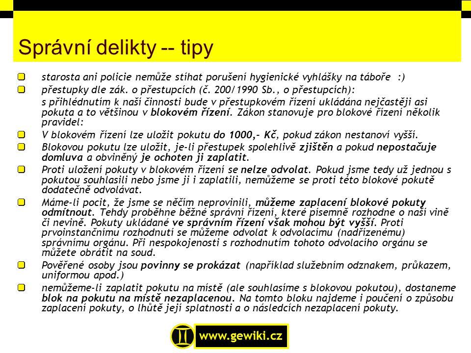www.gewiki.cz Správní delikty -- tipy starosta ani policie nemůže stíhat porušení hygienické vyhlášky na táboře :) přestupky dle zák. o přestupcích (č