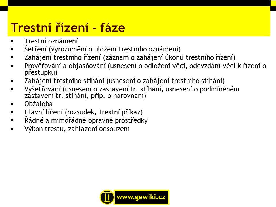 www.gewiki.cz Trestní řízení - fáze  Trestní oznámení  Šetření (vyrozumění o uložení trestního oznámení)  Zahájení trestního řízení (záznam o zaháj