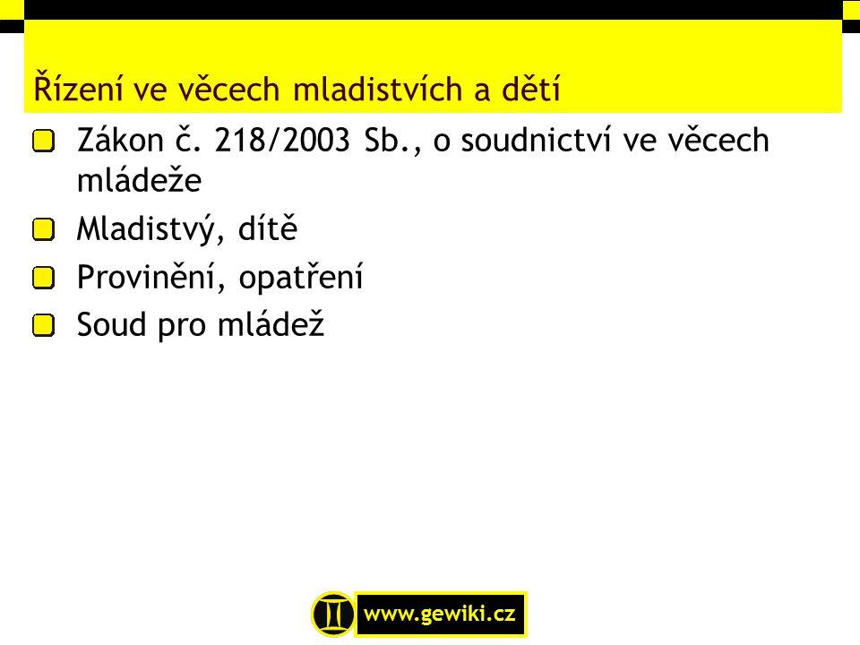 www.gewiki.cz Řízení ve věcech mladistvích a dětí Zákon č. 218/2003 Sb., o soudnictví ve věcech mládeže Mladistvý, dítě Provinění, opatření Soud pro m