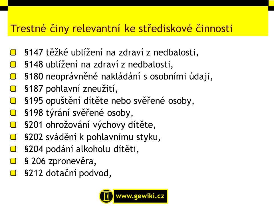 www.gewiki.cz Trestné činy relevantní ke střediskové činnosti §147 těžké ublížení na zdraví z nedbalosti, §148 ublížení na zdraví z nedbalosti, §180 n