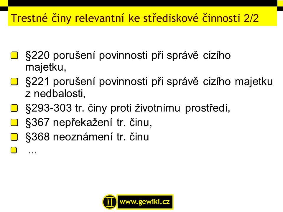 www.gewiki.cz Trestné činy relevantní ke střediskové činnosti 2/2 §220 porušení povinnosti při správě cizího majetku, §221 porušení povinnosti při spr