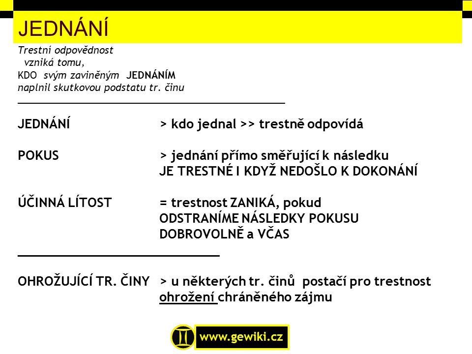 www.gewiki.cz ZAVINĚNÍ Trestní odpovědnost vzniká tomu, KDO svým ZAVINĚNÝM JEDNÁNÍM naplnil skutkovou podstatu tr.