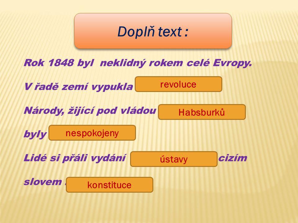 Doplň text : Rok 1848 byl neklidný rokem celé Evropy.