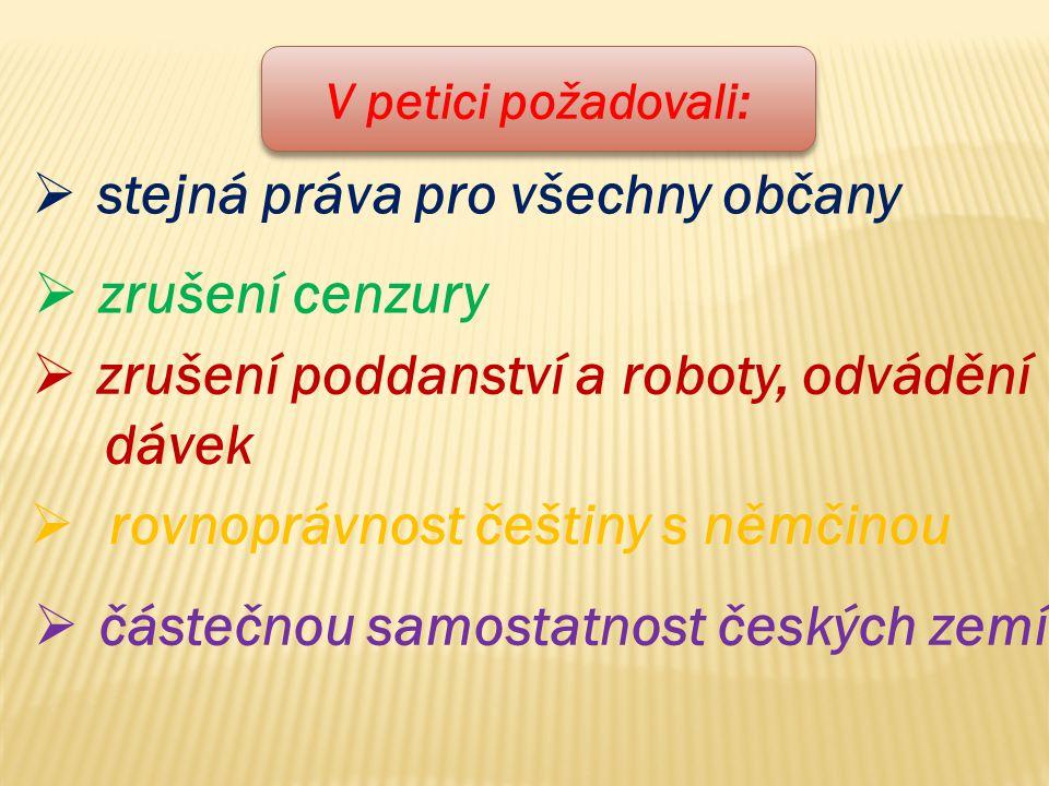 V petici požadovali:  stejná práva pro všechny občany  zrušení cenzury  zrušení poddanství a roboty, odvádění dávek  rovnoprávnost češtiny s němčinou  částečnou samostatnost českých zemí
