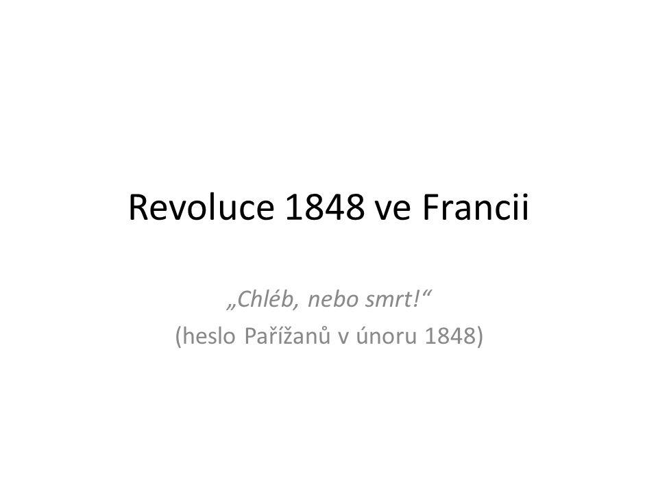 """Revoluce 1848 ve Francii """"Chléb, nebo smrt! (heslo Pařížanů v únoru 1848)"""