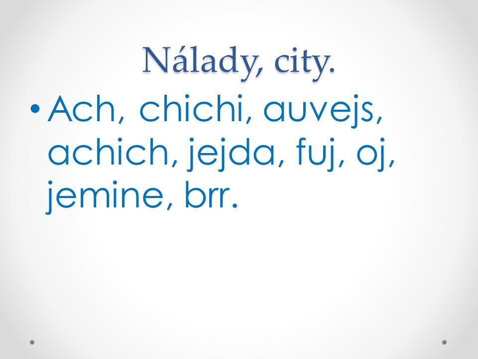 Nálady, city. Ach, chichi, auvejs, achich, jejda, fuj, oj, jemine, brr.