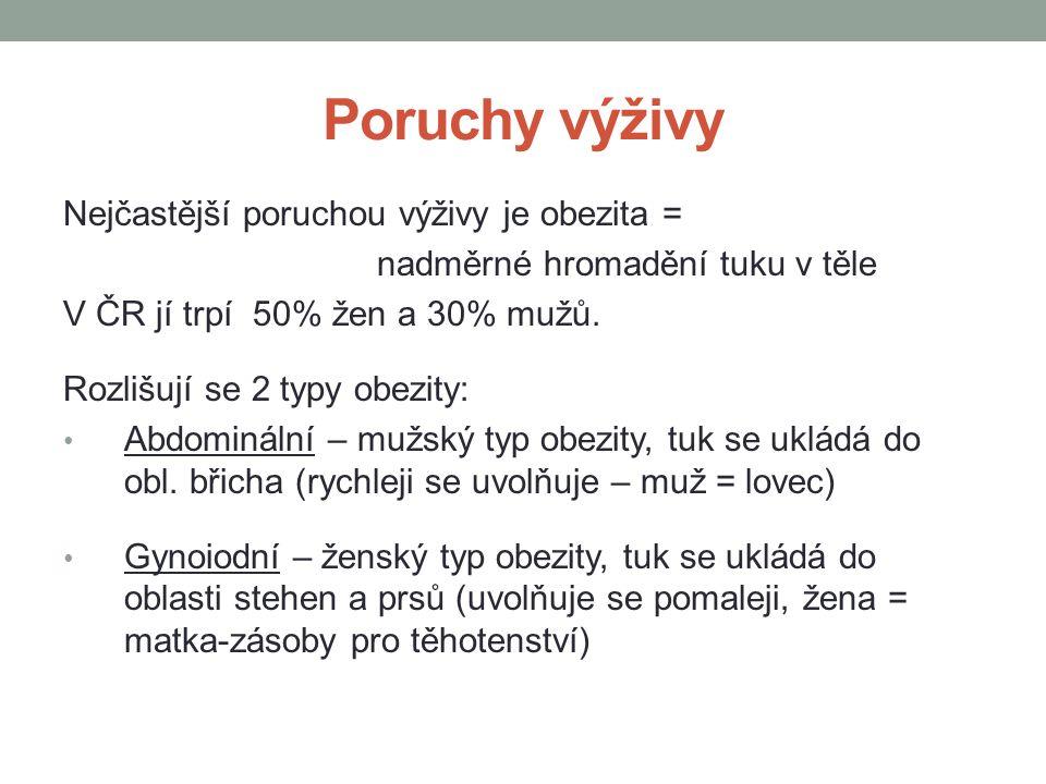 Nejčastější poruchou výživy je obezita = nadměrné hromadění tuku v těle V ČR jí trpí 50% žen a 30% mužů. Rozlišují se 2 typy obezity: Abdominální – mu