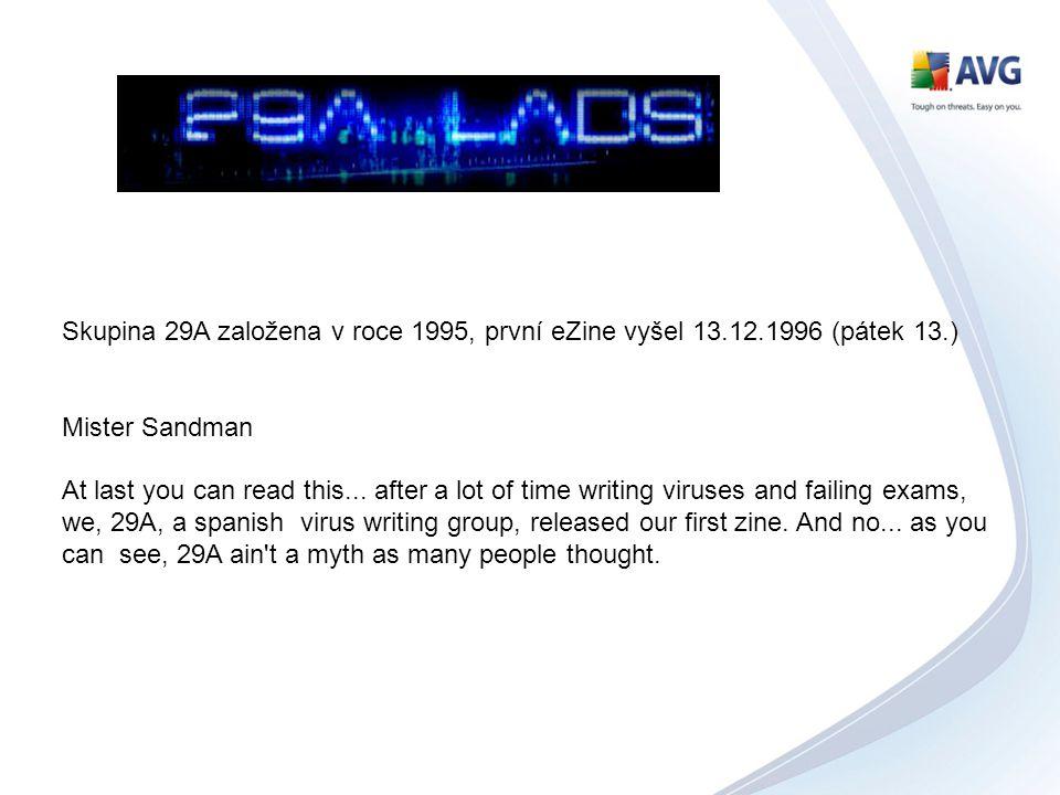 Skupina 29A založena v roce 1995, první eZine vyšel 13.12.1996 (pátek 13.) Mister Sandman At last you can read this... after a lot of time writing vir