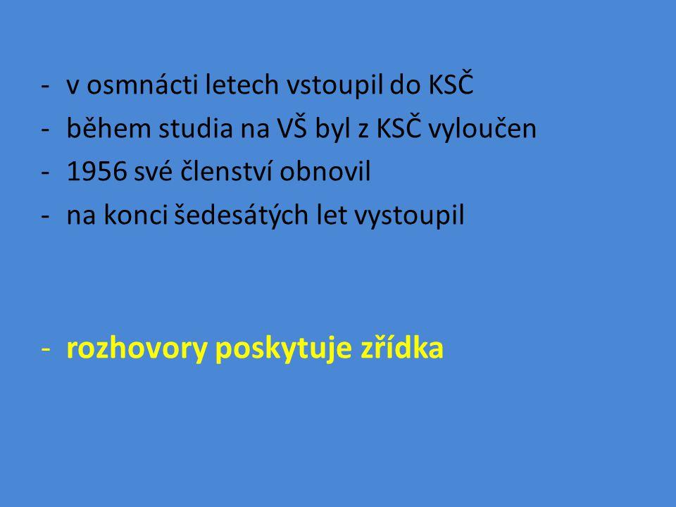 -v osmnácti letech vstoupil do KSČ -během studia na VŠ byl z KSČ vyloučen -1956 své členství obnovil -na konci šedesátých let vystoupil -rozhovory poskytuje zřídka