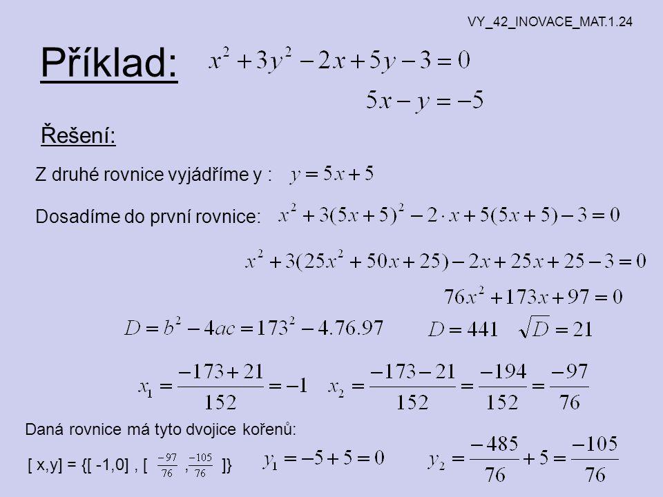 Příklad: Řešení: Z druhé rovnice vyjádříme y : Dosadíme do první rovnice: Daná rovnice má tyto dvojice kořenů: [ x,y] = {[ -1,0], [, ]} VY_42_INOVACE_MAT.1.24