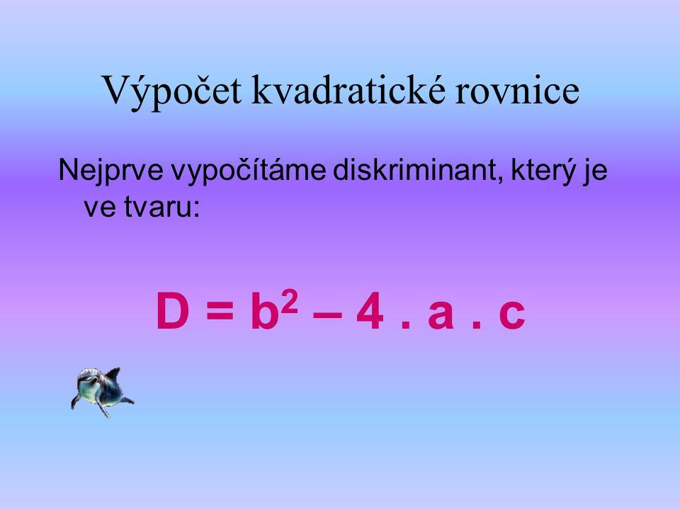 Kvadratická rovnice je rovnice v základním tvaru ax 2 +bx+c=0 Kde a je různé od nuly!!!