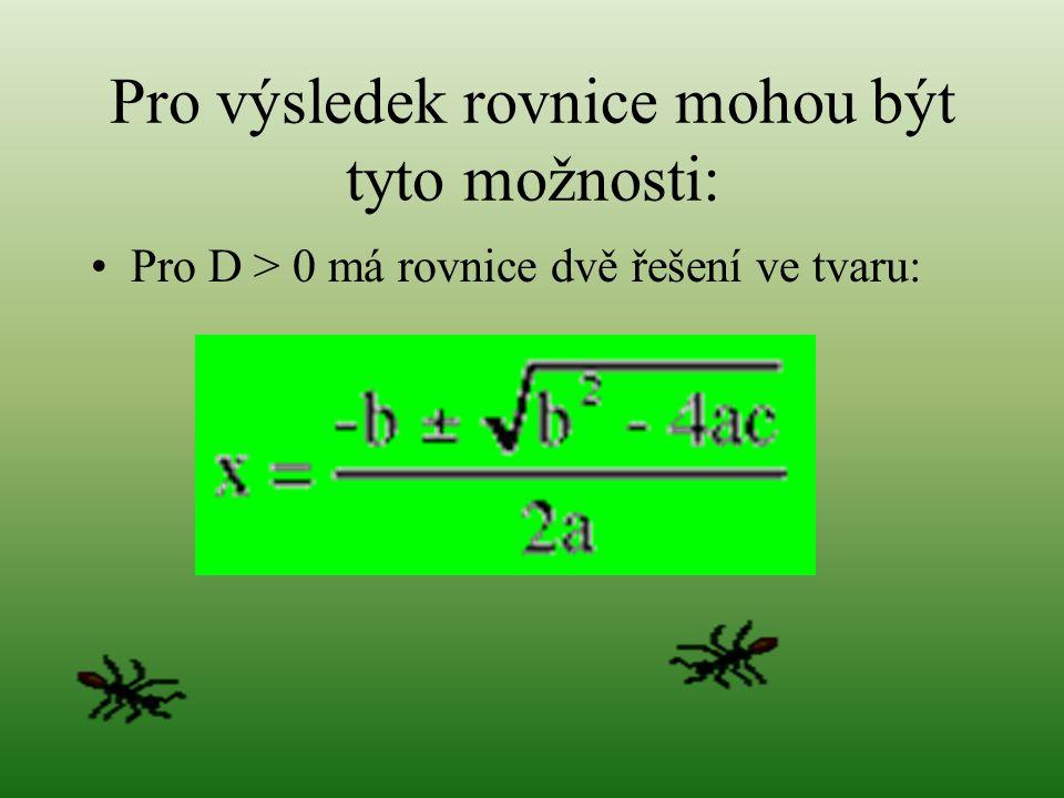 Výpočet kvadratické rovnice Nejprve vypočítáme diskriminant, který je ve tvaru: D = b 2 – 4. a. c