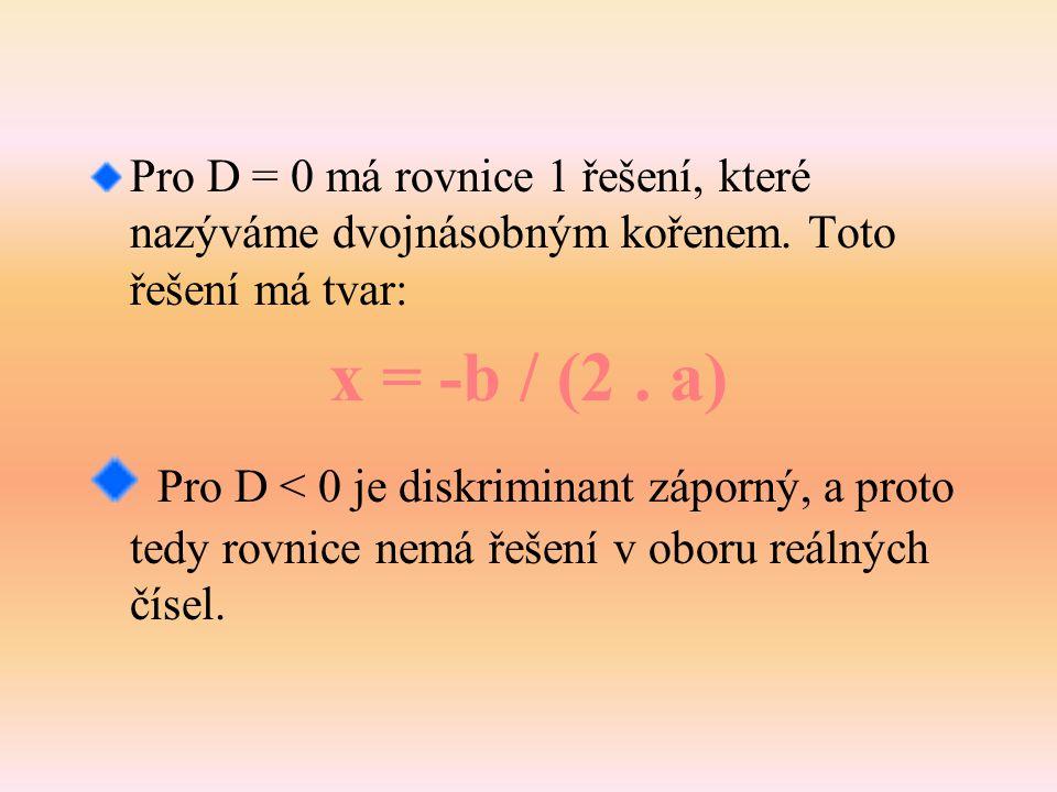 Pro výsledek rovnice mohou být tyto možnosti: Pro D > 0 má rovnice dvě řešení ve tvaru: