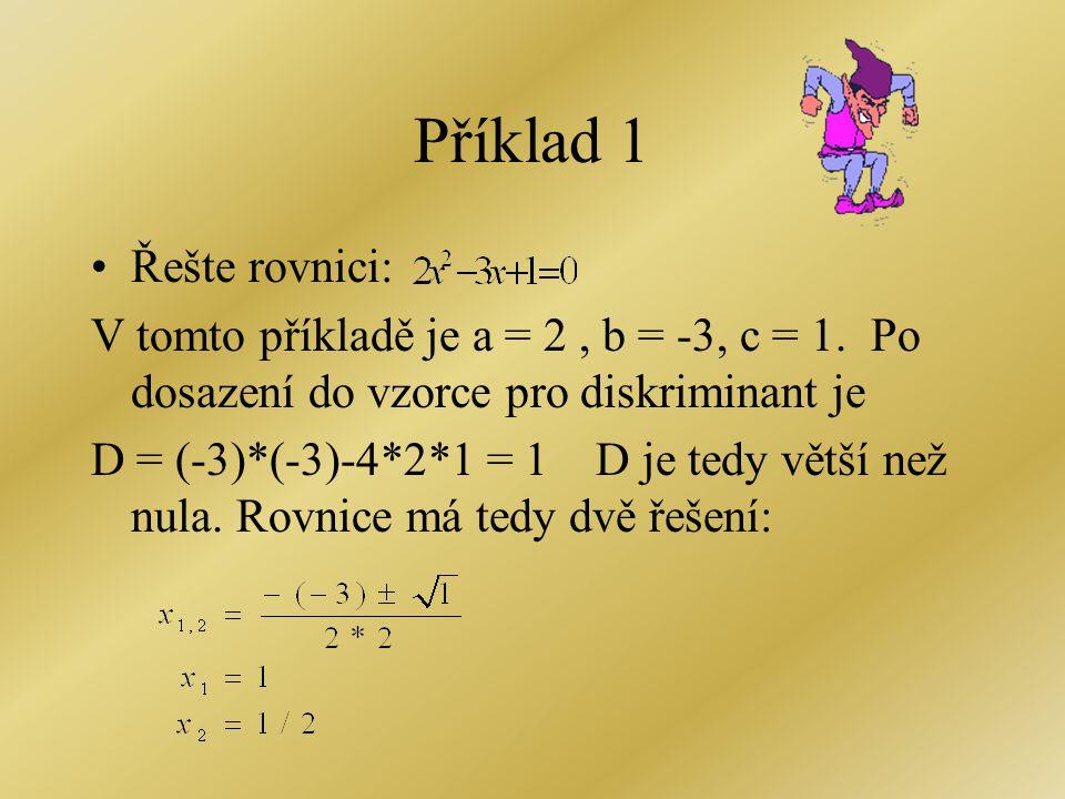 Pro D = 0 má rovnice 1 řešení, které nazýváme dvojnásobným kořenem. Toto řešení má tvar: x = -b / (2. a) Pro D < 0 je diskriminant záporný, a proto te