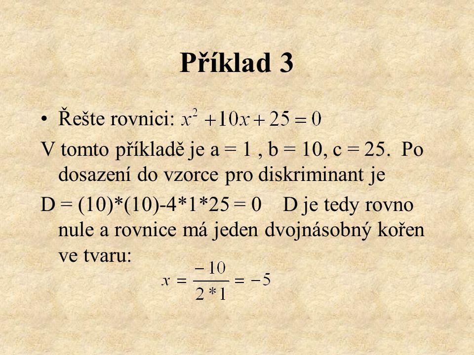 Příklad 2 Řešte rovnici: V tomto příkladě je a = 2, b = -3, c = 5. Po dosazení do vzorce pro diskriminant je D = (-3)*(-3)-4*2*5 = -31 D je tedy menší