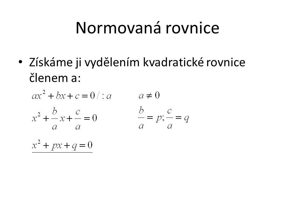 Kořeny normované a obecné kvadratické rovnice Pro kořeny normované kvadratické rovnice platí: Pro kořeny obecné kvadratické rovnice platí: