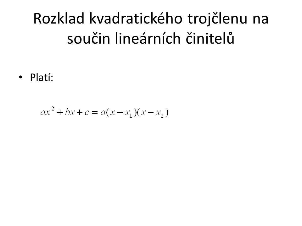 Rozklad kvadratického trojčlenu na součin lineárních činitelů Platí:
