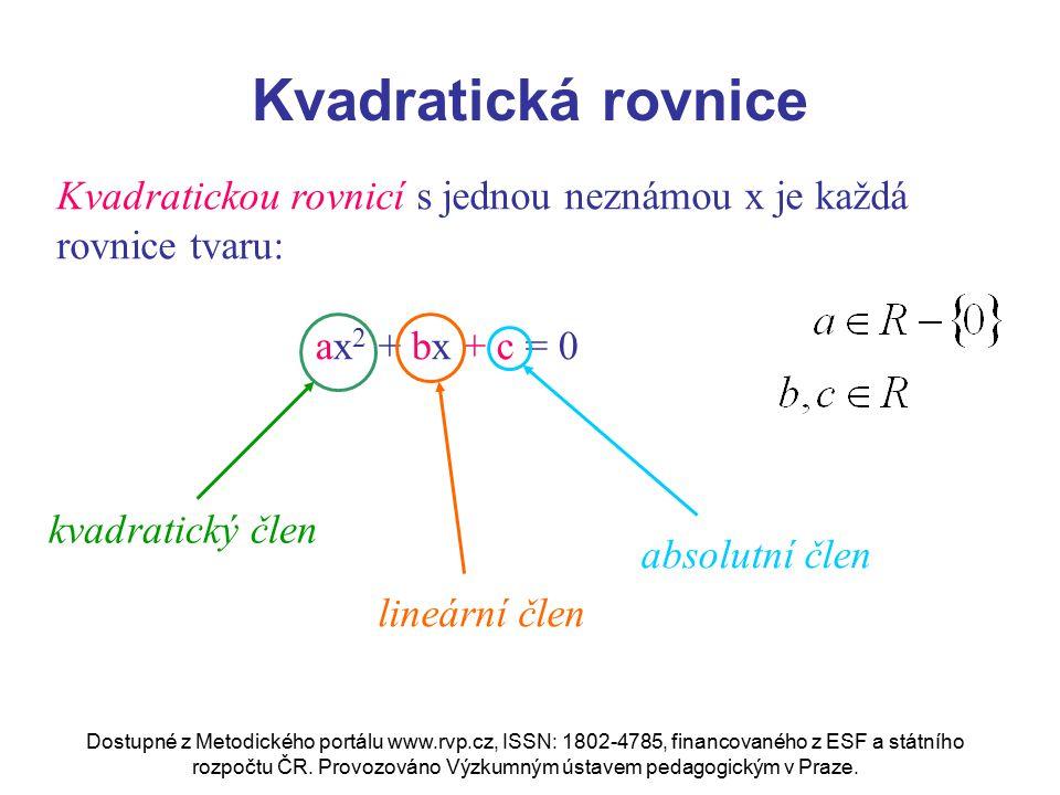 Kvadratická rovnice Kvadratickou rovnicí s jednou neznámou x je každá rovnice tvaru: ax 2 + bx + c = 0 kvadratický člen lineární člen absolutní člen D