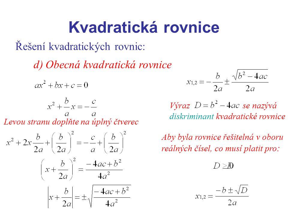 Kvadratická rovnice Řešení kvadratických rovnic: d) Obecná kvadratická rovnice Levou stranu doplňte na úplný čtverec Výraz se nazývá diskriminant kvad