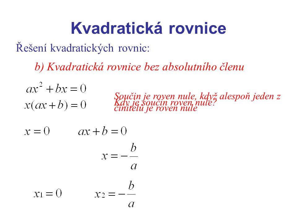 Řešení kvadratických rovnic: b) Kvadratická rovnice bez absolutního členu Součin je roven nule, když alespoň jeden z činitelů je roven nule Kdy je sou