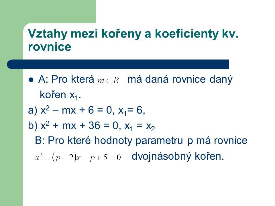Vztahy mezi kořeny a koeficienty kv. rovnice A: Pro která má daná rovnice daný kořen x 1.