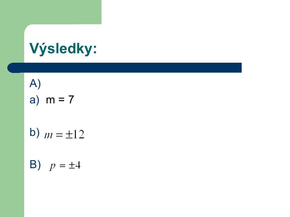 Výsledky: A) a) m = 7 b) B)