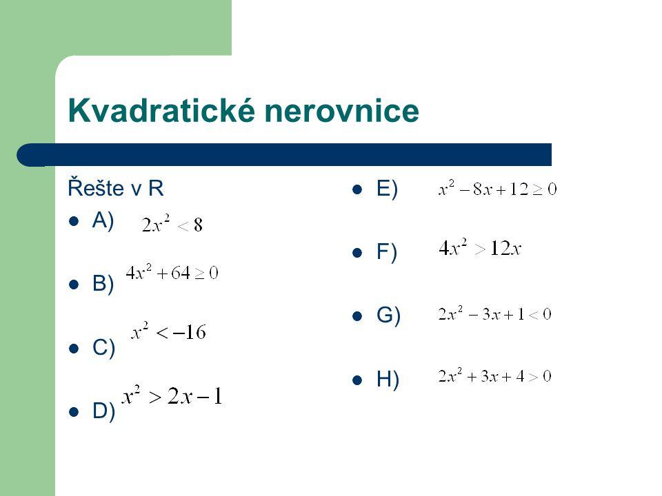 Kvadratické nerovnice Řešte v R A) B) C) D) E) F) G) H)