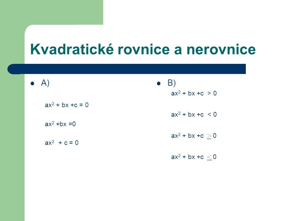 Kvadratické rovnice a nerovnice A) ax 2 + bx +c = 0 ax 2 +bx =0 ax 2 + c = 0 B) ax 2 + bx +c > 0 ax 2 + bx +c < 0 ax 2 + bx +c 0