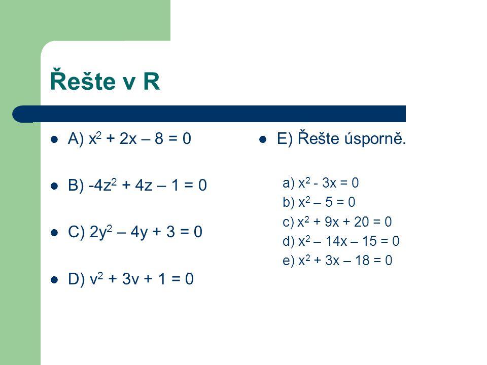 Řešte v R A) x 2 + 2x – 8 = 0 B) -4z 2 + 4z – 1 = 0 C) 2y 2 – 4y + 3 = 0 D) v 2 + 3v + 1 = 0 E) Řešte úsporně.