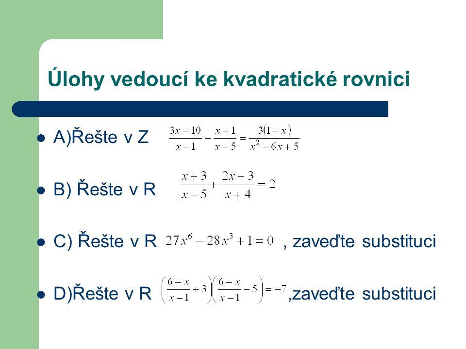 Úlohy vedoucí ke kvadratické rovnici A)Řešte v Z B) Řešte v R C) Řešte v R, zaveďte substituci D)Řešte v R,zaveďte substituci