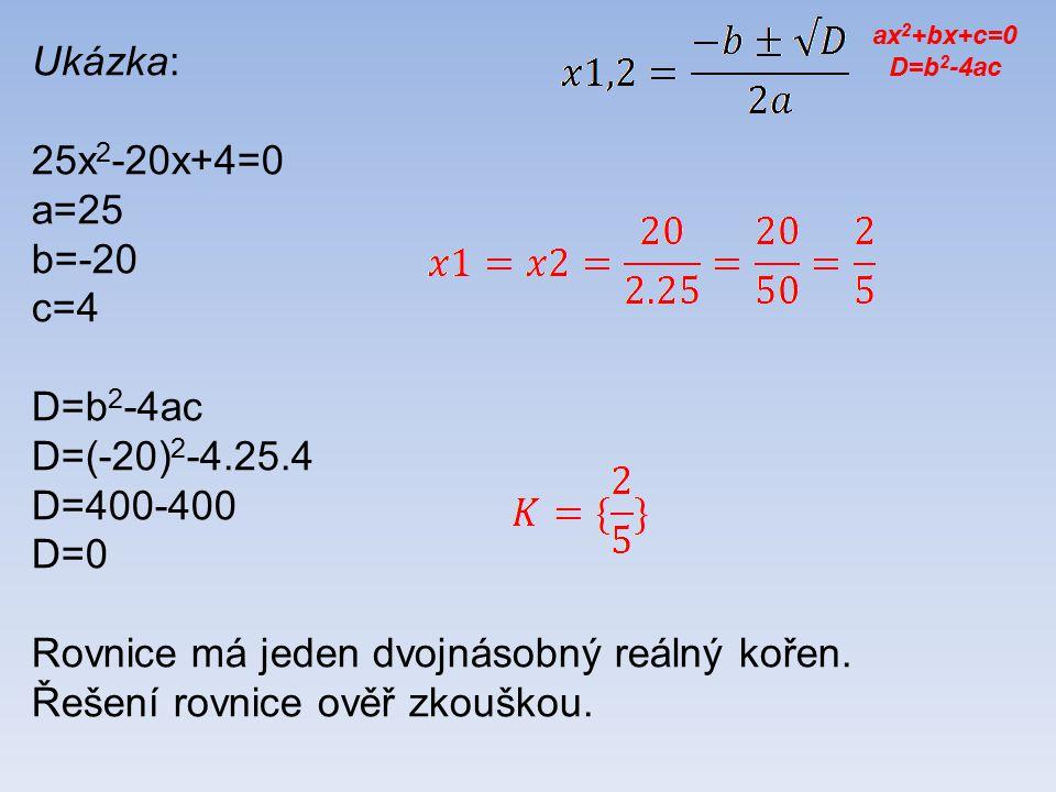 Ukázka: 25x 2 -20x+4=0 a=25 b=-20 c=4 D=b 2 -4ac D=(-20) 2 -4.25.4 D=400-400 D=0 Rovnice má jeden dvojnásobný reálný kořen.