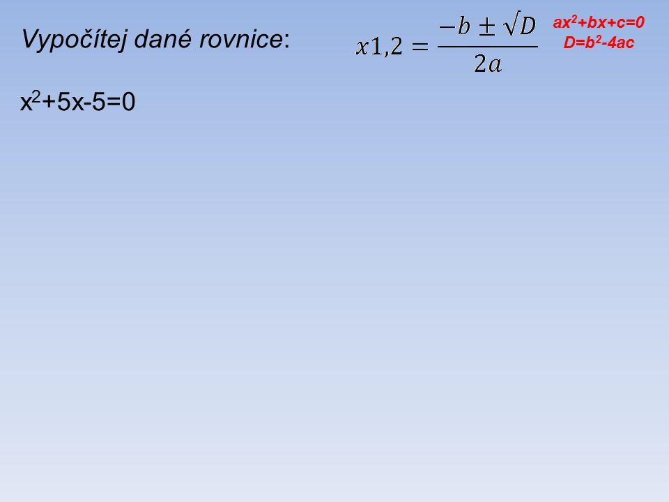 Vypočítej dané rovnice: x 2 +5x-5=0 ax 2 +bx+c=0 D=b 2 -4ac