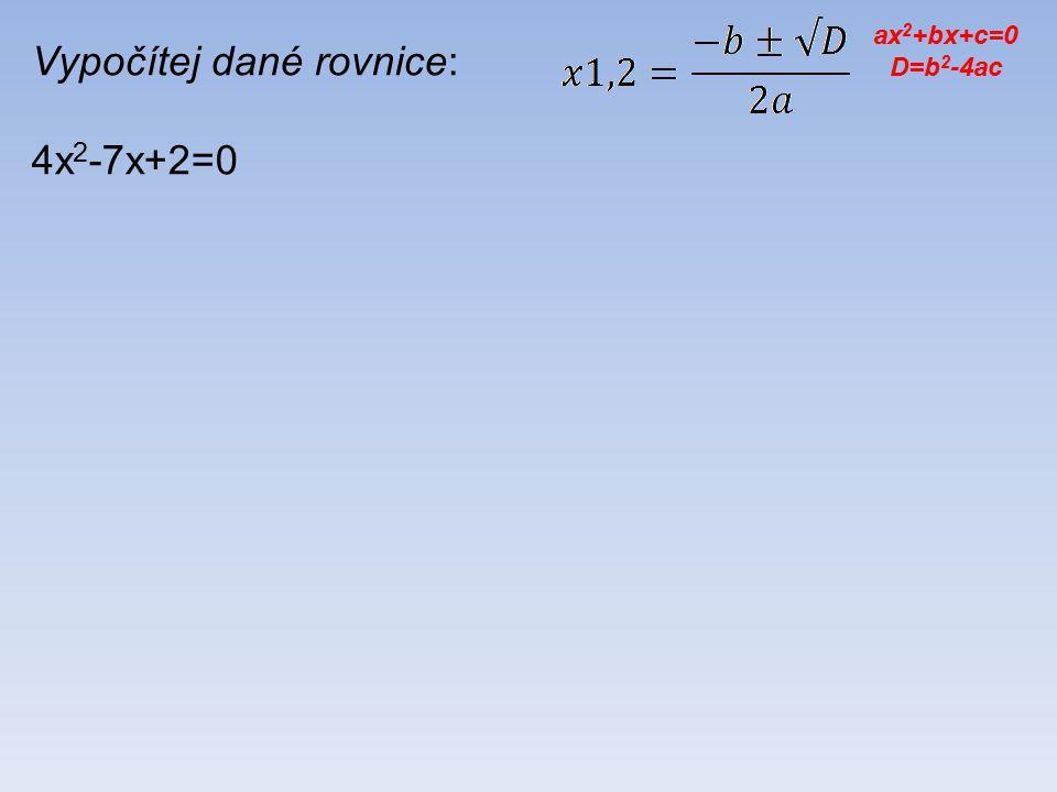Vypočítej dané rovnice: 4x 2 -7x+2=0 ax 2 +bx+c=0 D=b 2 -4ac