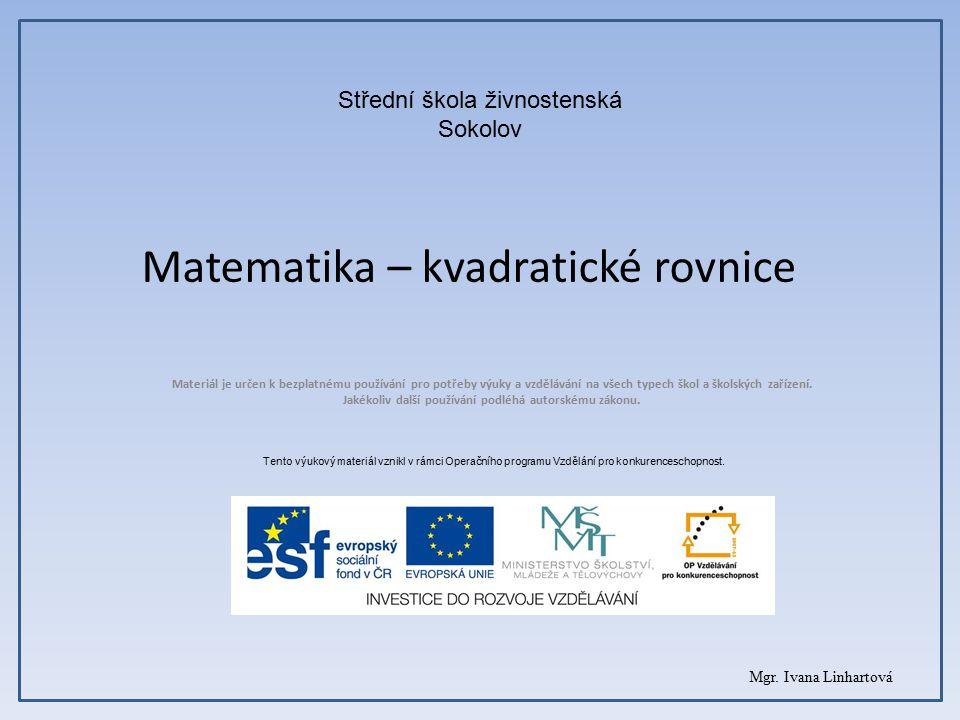 Matematika – kvadratické rovnice Materiál je určen k bezplatnému používání pro potřeby výuky a vzdělávání na všech typech škol a školských zařízení.