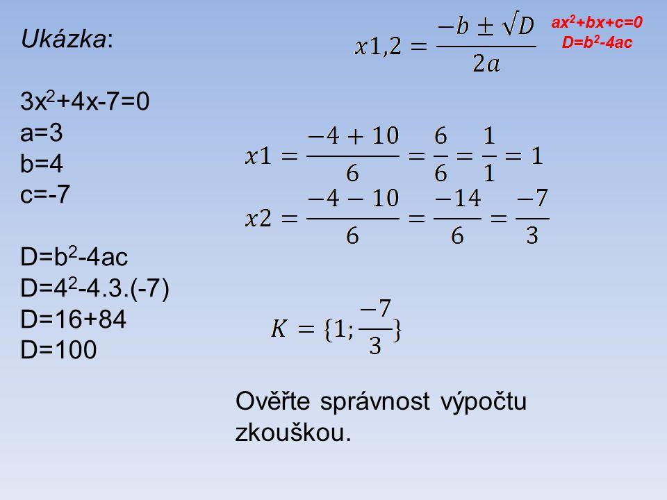Zkouška: 3x 2 +4x-7=0 ax 2 +bx+c=0 D=b 2 -4ac