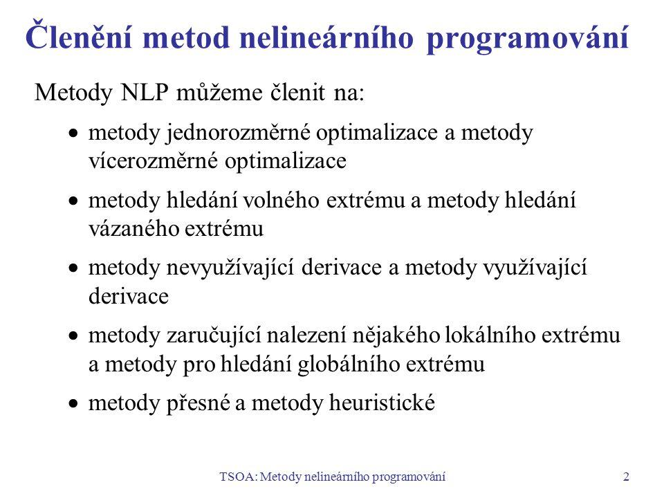 TSOA: Metody nelineárního programování2 Členění metod nelineárního programování Metody NLP můžeme členit na:  metody jednorozměrné optimalizace a met