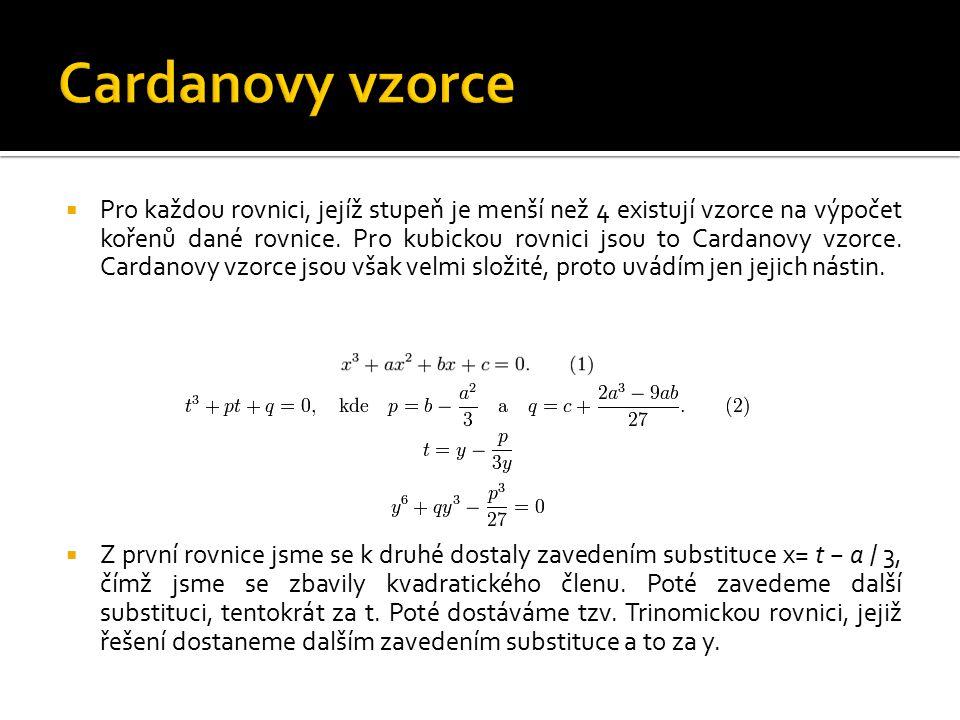 Pro každou rovnici, jejíž stupeň je menší než 4 existují vzorce na výpočet kořenů dané rovnice. Pro kubickou rovnici jsou to Cardanovy vzorce. Carda
