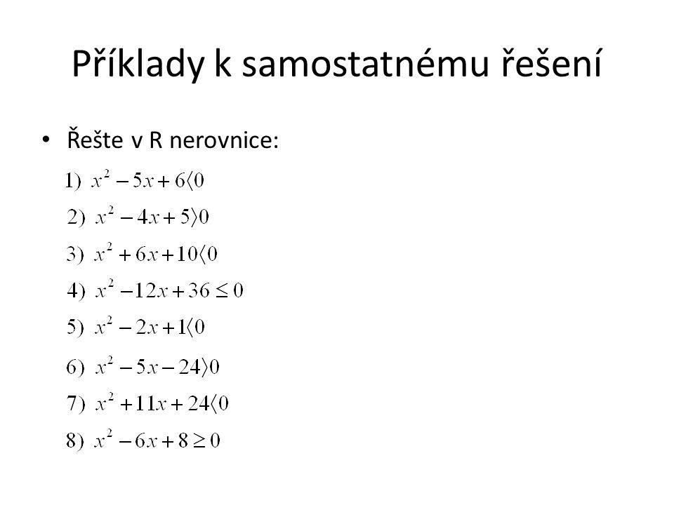 Příklady k samostatnému řešení Řešte v R nerovnice: