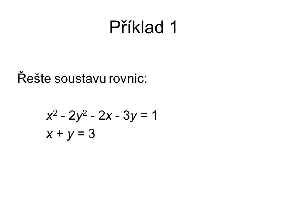 Příklad 1 Řešte soustavu rovnic: x 2 - 2y 2 - 2x - 3y = 1 x + y = 3