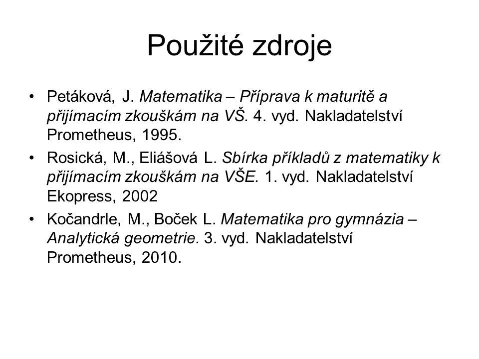 Použité zdroje Petáková, J. Matematika – Příprava k maturitě a přijímacím zkouškám na VŠ. 4. vyd. Nakladatelství Prometheus, 1995. Rosická, M., Eliášo
