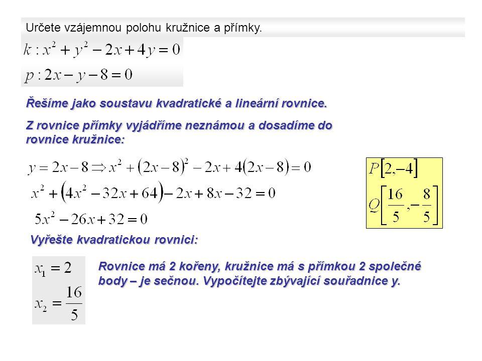 Určete vzájemnou polohu kružnice a přímky. Řešíme jako soustavu kvadratické a lineární rovnice. Z rovnice přímky vyjádříme neznámou a dosadíme do rovn