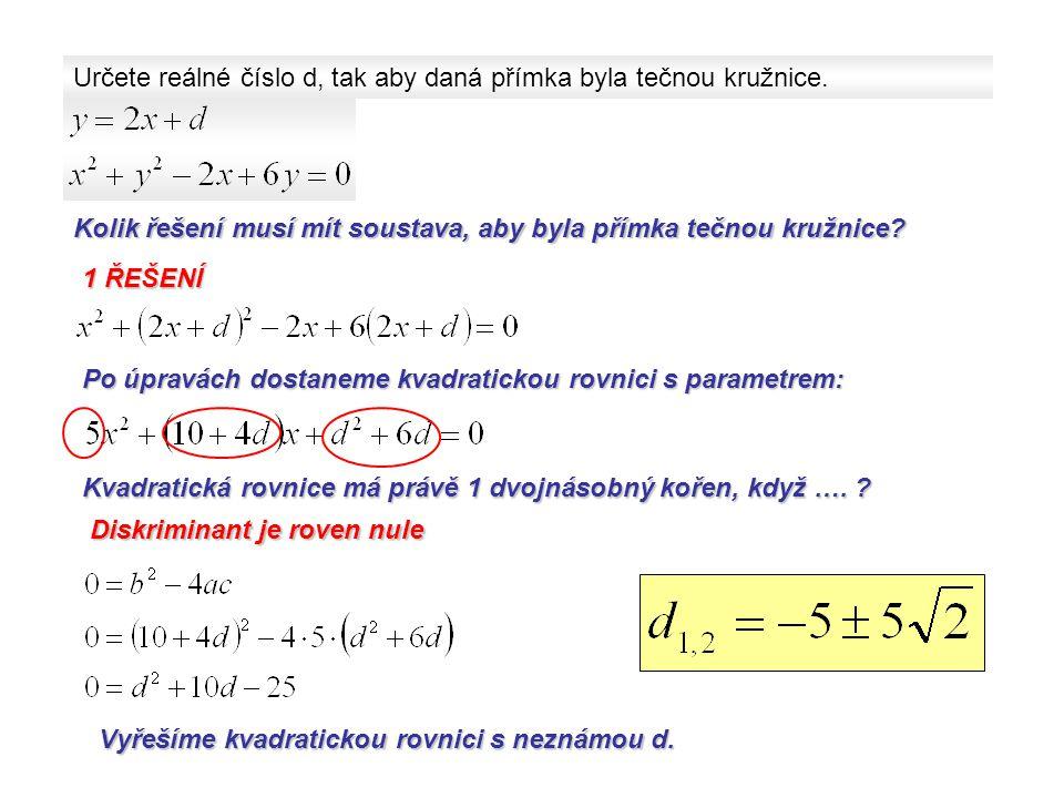 Určete reálné číslo d, tak aby daná přímka byla tečnou kružnice. Kolik řešení musí mít soustava, aby byla přímka tečnou kružnice? 1 ŘEŠENÍ Po úpravách
