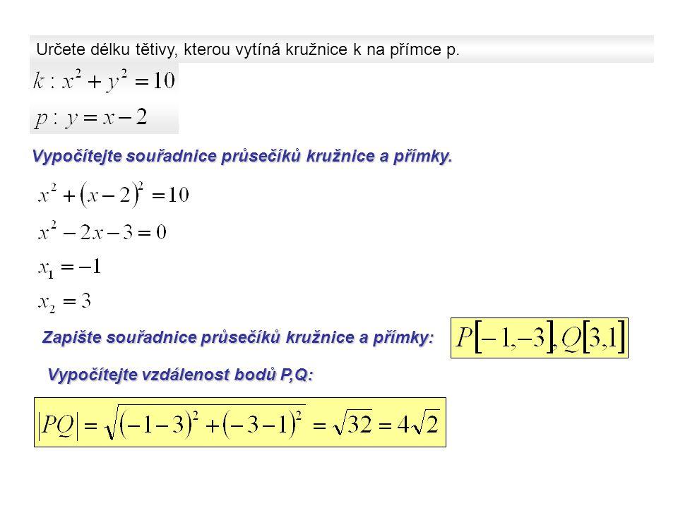 Určete délku tětivy, kterou vytíná kružnice k na přímce p. Vypočítejte souřadniceprůsečíků kružnice a přímky. Vypočítejte souřadnice průsečíků kružnic