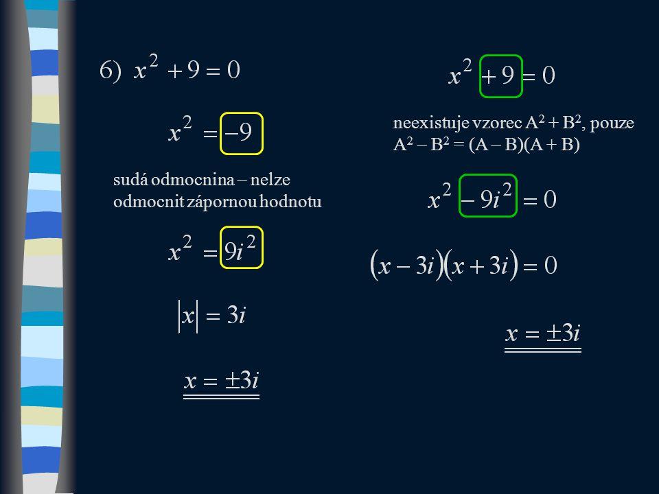 sudá odmocnina – nelze odmocnit zápornou hodnotu neexistuje vzorec A 2 + B 2, pouze A 2 – B 2 = (A – B)(A + B)