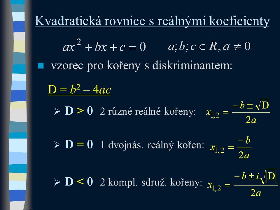 Kvadratická rovnice s reálnými koeficienty vzorec pro kořeny s diskriminantem: D = b 2 – 4ac  D > 0 2 různé reálné kořeny:  D = 0 1 dvojnás.