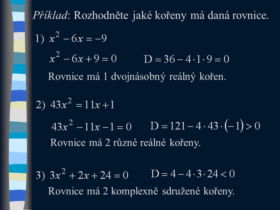 Příklad: Rozhodněte jaké kořeny má daná rovnice. Rovnice má 1 dvojnásobný reálný kořen.