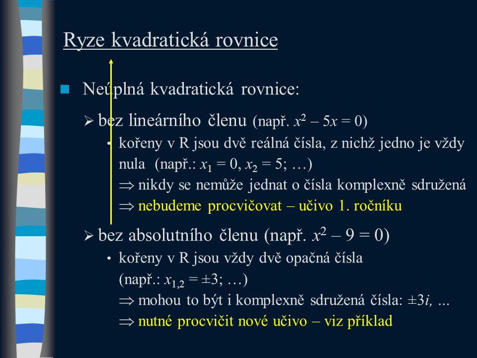 Ryze kvadratická rovnice Neúplná kvadratická rovnice:  bez lineárního členu (např.